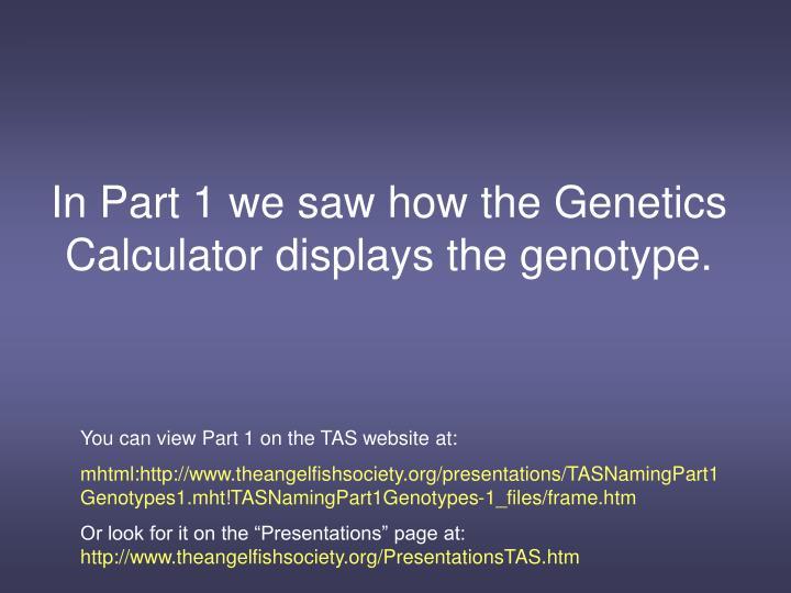 In Part 1 we saw how the Genetics Calculator displays the genotype.