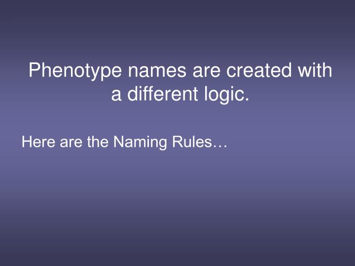 Phenotype names are created with a different logic.