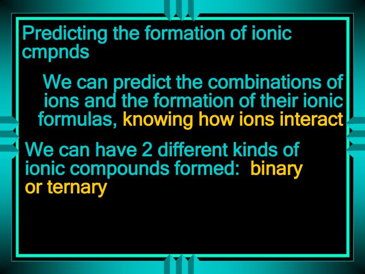 Predicting the formation of ionic cmpnds