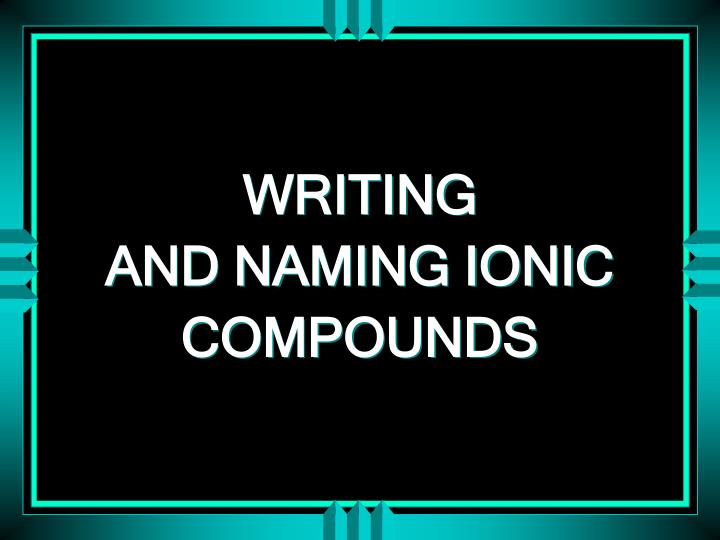Writing and naming ionic compounds