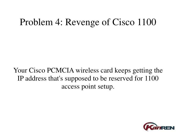 Problem 4: Revenge of Cisco 1100