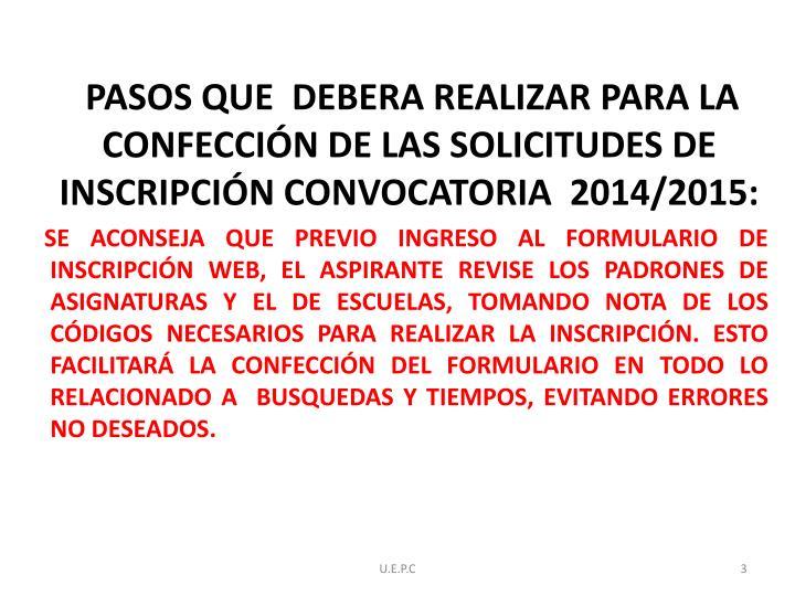 PASOS QUE  DEBERA REALIZAR PARA LA CONFECCIÓN DE LAS SOLICITUDES DE INSCRIPCIÓN CONVOCATORIA  2014/2015: