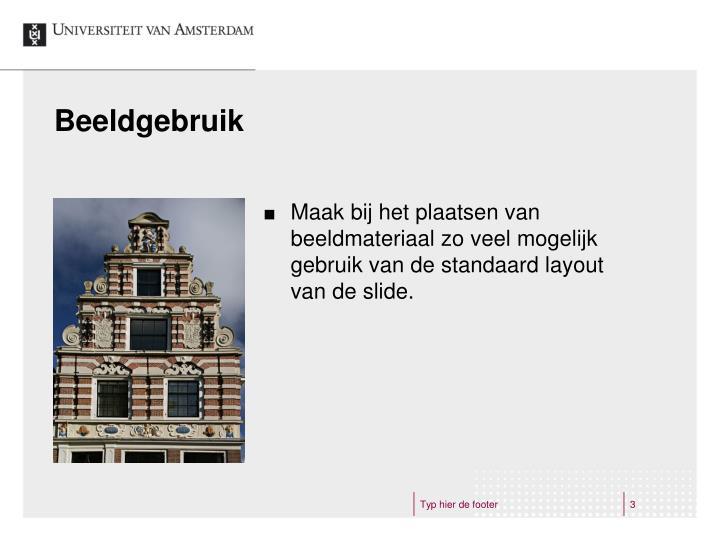Maak bij het plaatsen van beeldmateriaal zo veel mogelijk gebruik van de standaard layout van de slide.