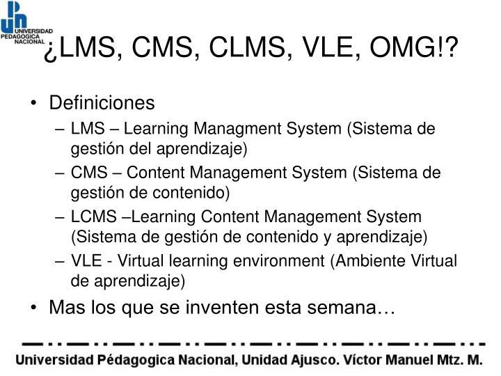 ¿LMS, CMS, CLMS, VLE, OMG!?