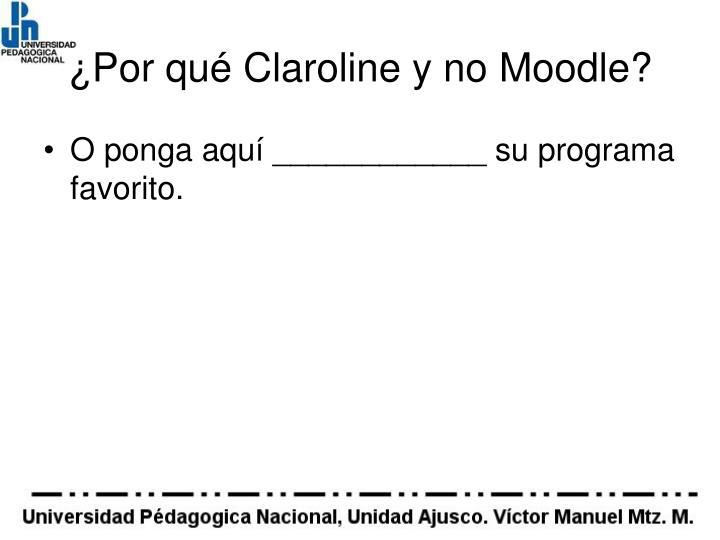 ¿Por qué Claroline y no Moodle?
