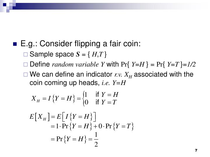 E.g.: Consider flipping a fair coin: