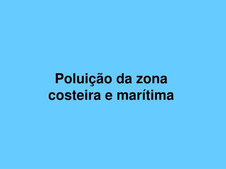 Poluição da zona costeira e marítima