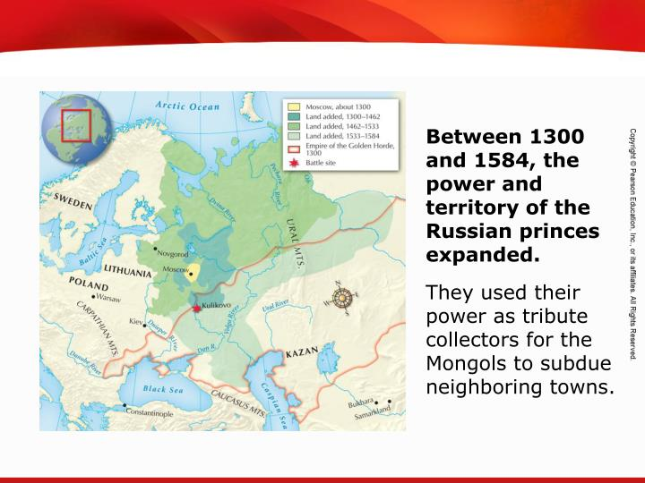 Between 1300 and 1584, the power and territory of the Russian princes expanded.
