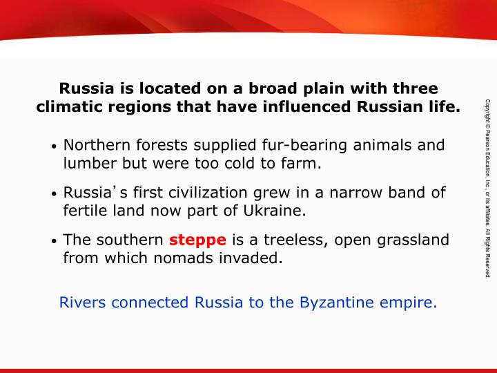 Russia is located on a broad plain with three climatic regions that have influenced Russian life.