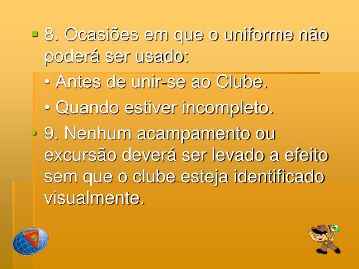 8. Ocasiões em que o uniforme não poderá ser usado: