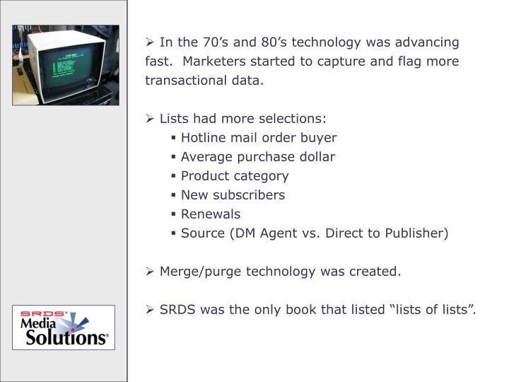 In the 70's and 80's technology was advancing fast.  Marketers started to capture and flag more transactional data.