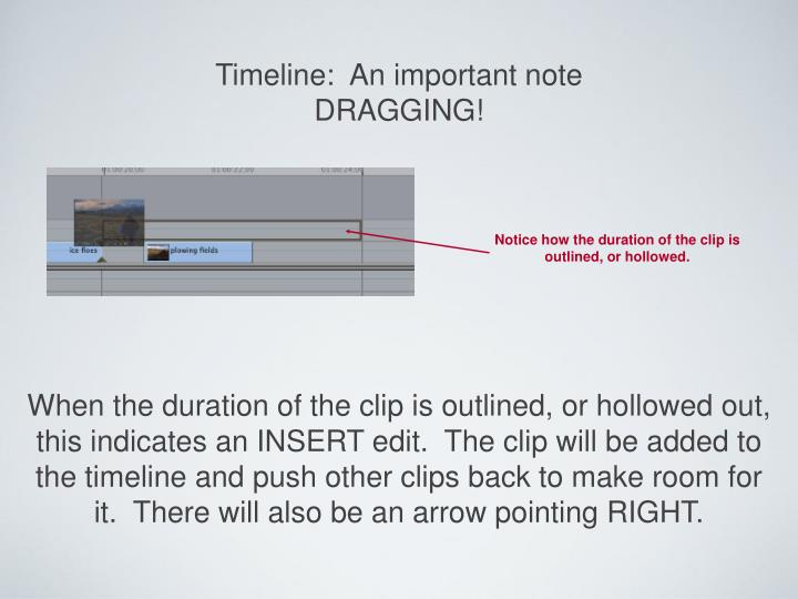 Notice how the duration of the clip is outlined, or hollowed.