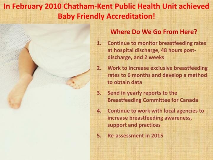 In February 2010 Chatham-Kent Public Health Unit achieved Baby Friendly Accreditation!