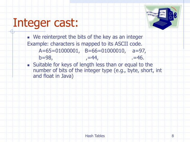 We reinterpret the bits of the key as an integer
