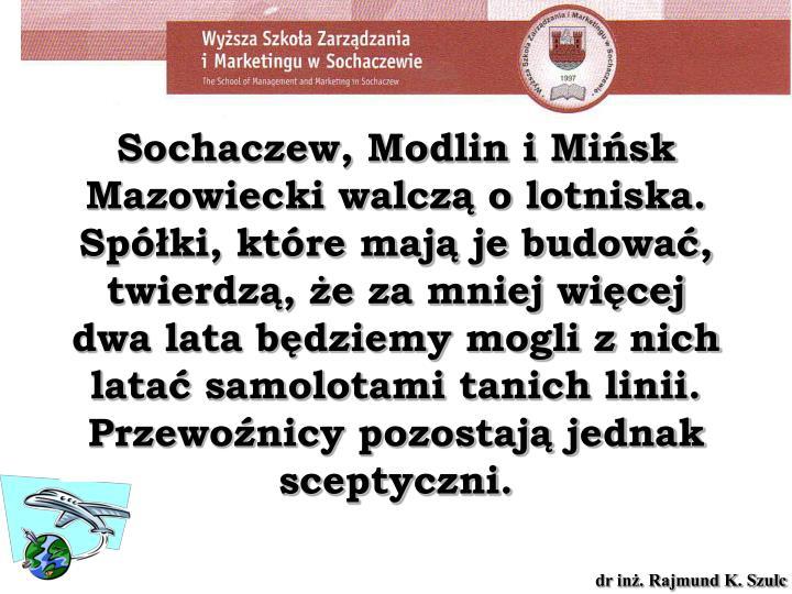 Sochaczew, Modlin i Mińsk Mazowiecki walczą o lotniska. Spółki, które mają je budować, twierdzą, że za mniej więcej dwa lata będziemy mogli z nich latać samolotami tanich linii. Przewoźnicy pozostają jednak sceptyczni.