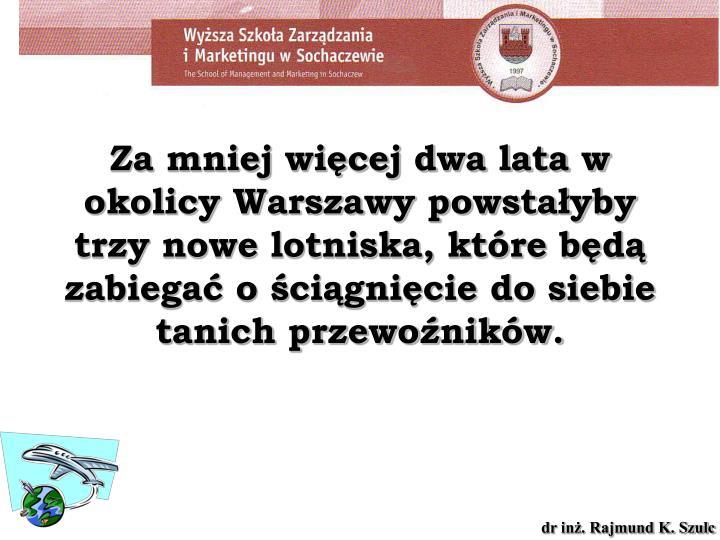 Za mniej więcej dwa lata w okolicy Warszawy powstałyby trzy nowe lotniska, które będą zabiegać o ściągnięcie do siebie tanich przewoźników.