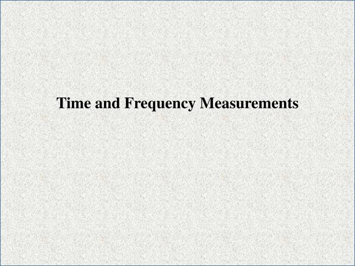 Time and Frequency Measurements