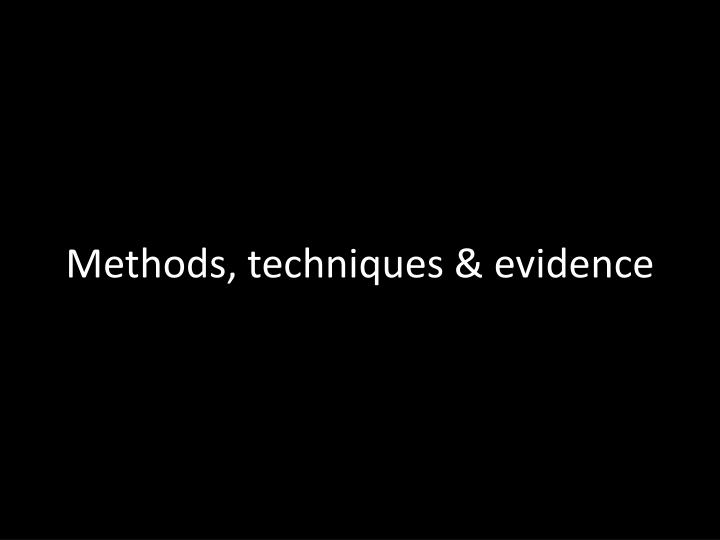 Methods, techniques & evidence