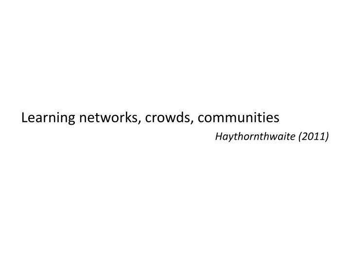 Learning networks, crowds, communities