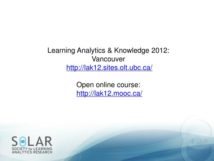 Learning Analytics & Knowledge 2012: