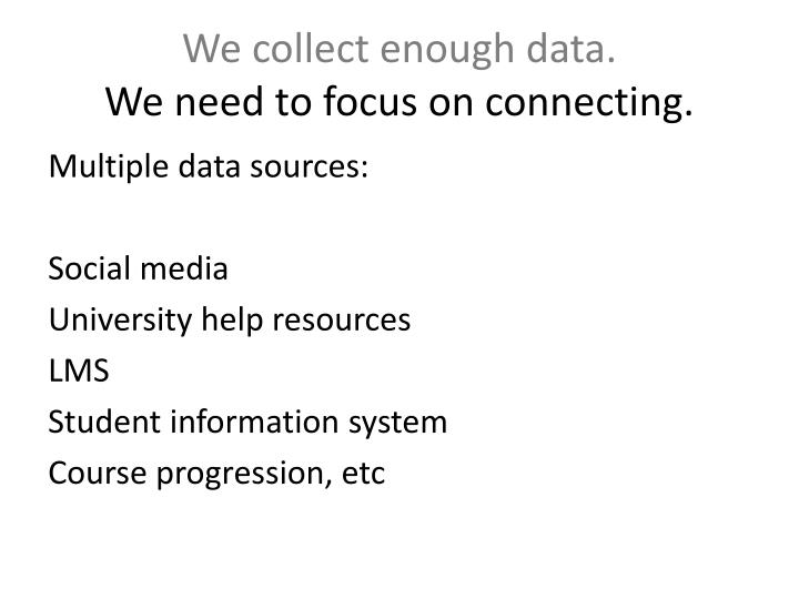 We collect enough data.