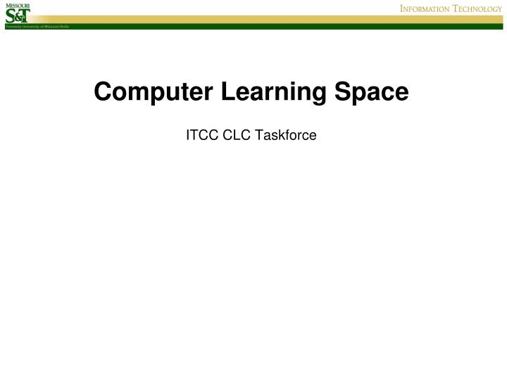 Computer learning space itcc clc taskforce