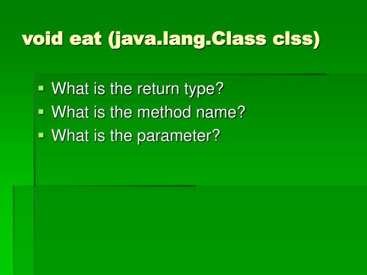 void eat (java.lang.Class clss)