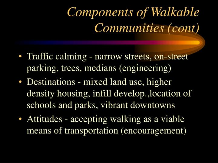 Components of Walkable Communities (cont)