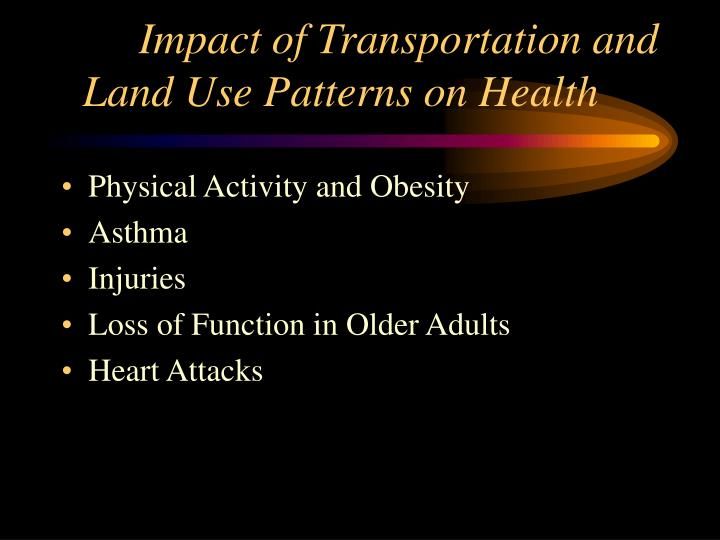 Impact of transportation and land use patterns on health