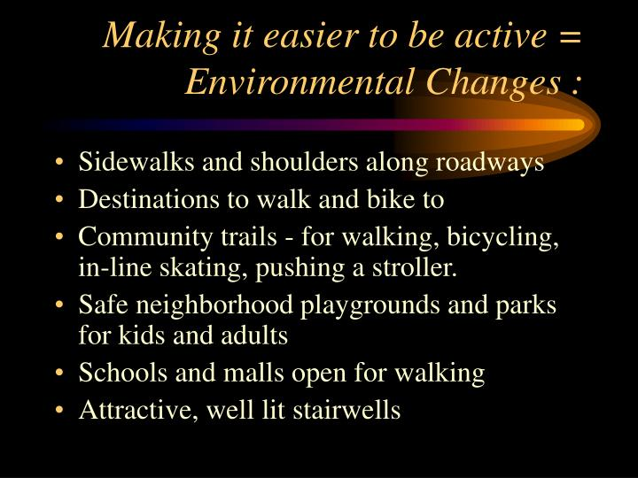 Making it easier to be active = Environmental Changes :