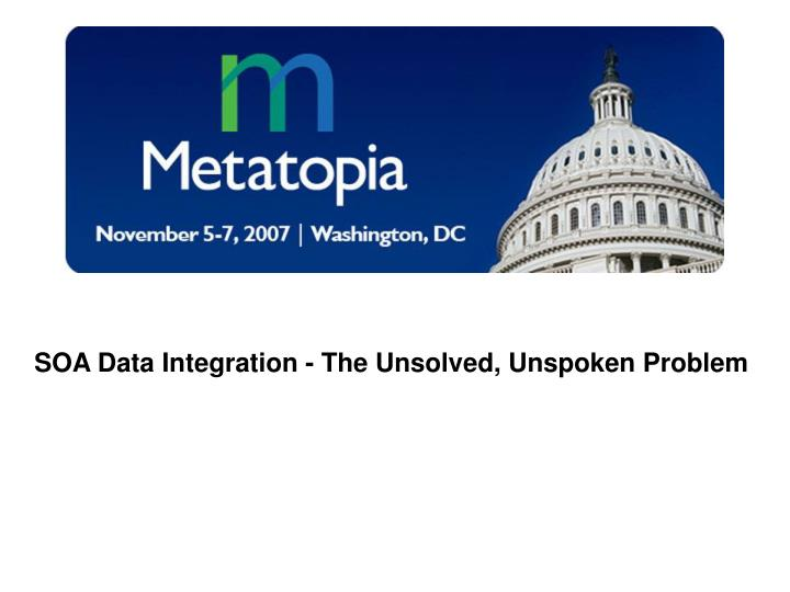SOA Data Integration - The Unsolved, Unspoken Problem