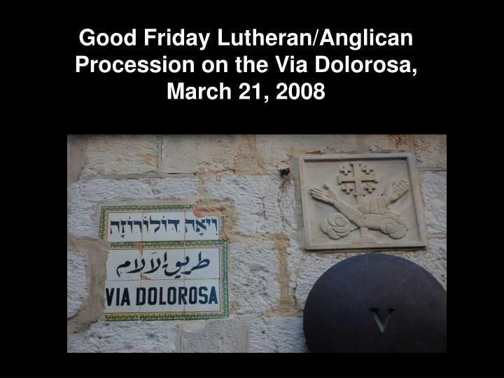 Good Friday Lutheran/Anglican Procession on the Via Dolorosa,  March 21, 2008