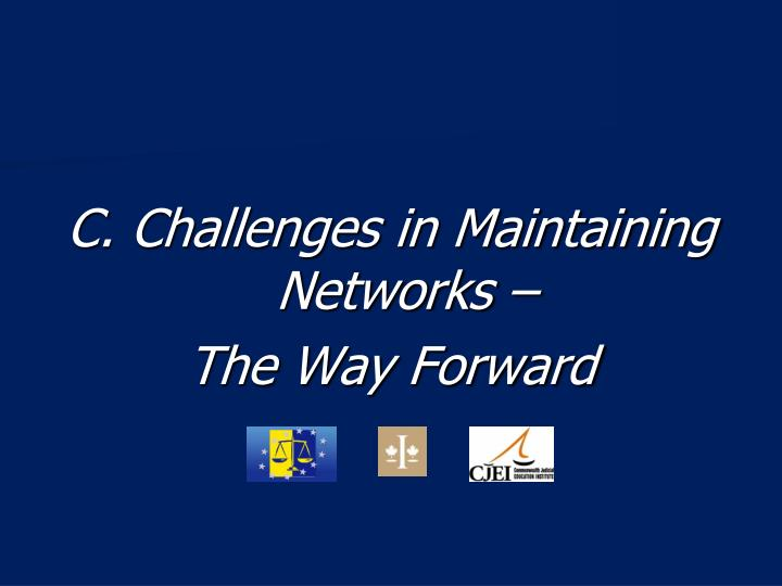 C. Challenges in Maintaining Networks –
