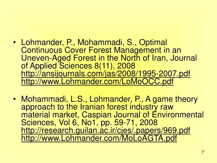 Lohmander, P., Mohammadi, S., Optimal Continuous Cover Forest Management in an Uneven-Aged Forest in the North of Iran, Journal of Applied Sciences 8(11), 2008