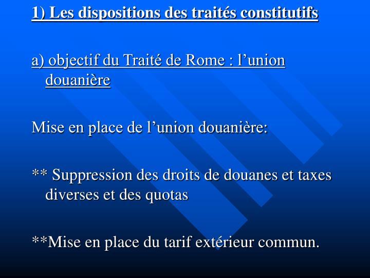 1) Les dispositions des traités constitutifs