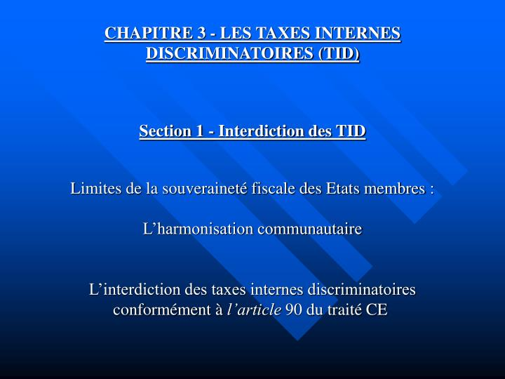 CHAPITRE 3 - LES TAXES INTERNES DISCRIMINATOIRES (TID)