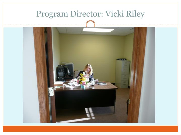 Program Director: Vicki Riley