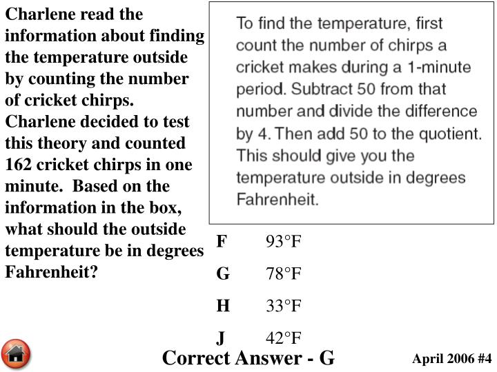 Charlene read the information about finding the temperature outside by counting the number of cricket chirps.  Charlene decided to test this theory and counted 162 cricket chirps in one minute.  Based on the information in the box, what should the outside temperature be in degrees Fahrenheit?