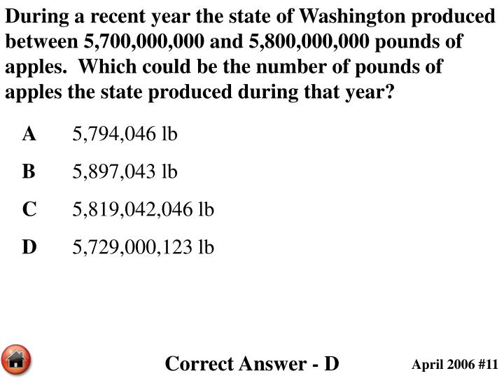 During a recent year the state of Washington produced between 5,700,000,000 and 5,800,000,000 pounds of apples.  Which could be the number of pounds of apples the state produced during that year?
