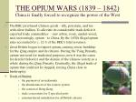 the opium wars 1839 1842 china is finally forced to recognize the power of the west