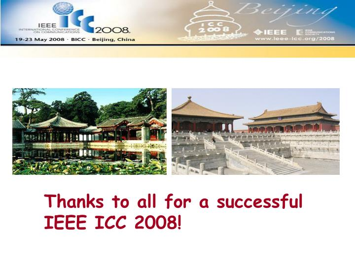 Thanks to all for a successful IEEE ICC 2008!