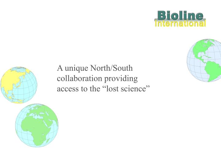 A unique north south collaboration providing access to the lost science