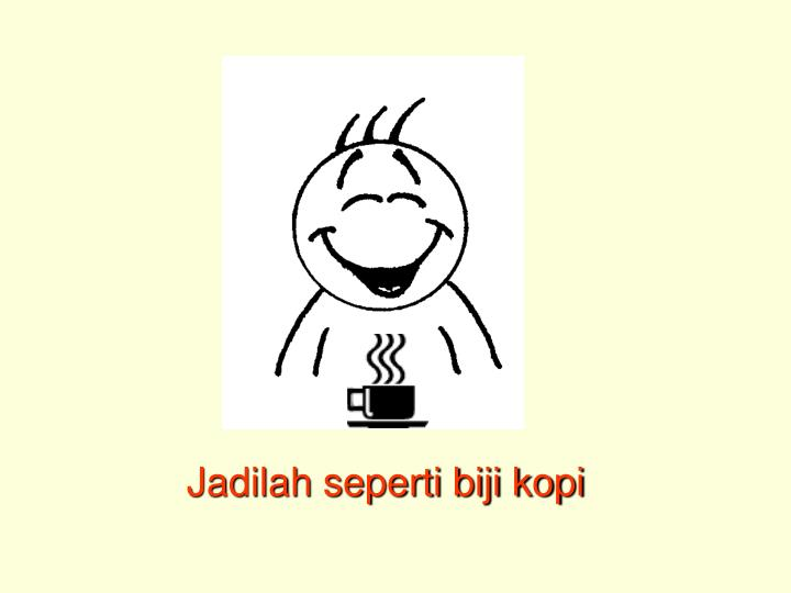 Jadilah seperti biji kopi