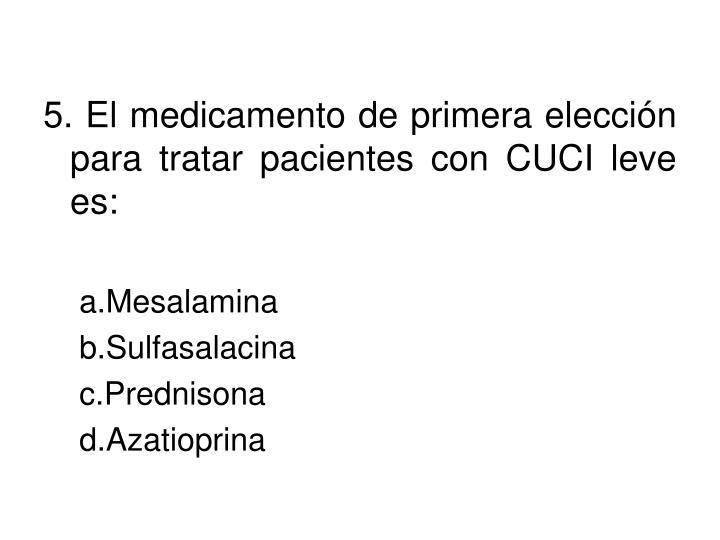 5. El medicamento de primera elección para tratar pacientes con CUCI leve es: