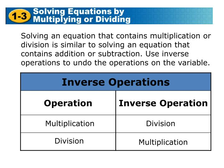 Solving an equation that contains multiplication or division is similar to solving an equation that ...