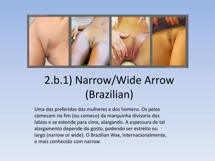 2.b.1) Narrow/Wide Arrow (Brazilian)