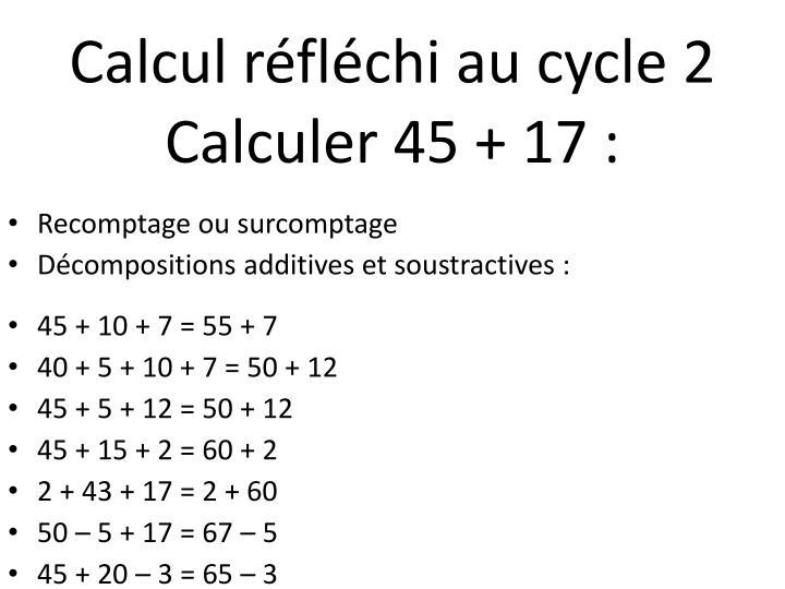 Calcul réfléchi au cycle 2 Calculer 45 + 17 :