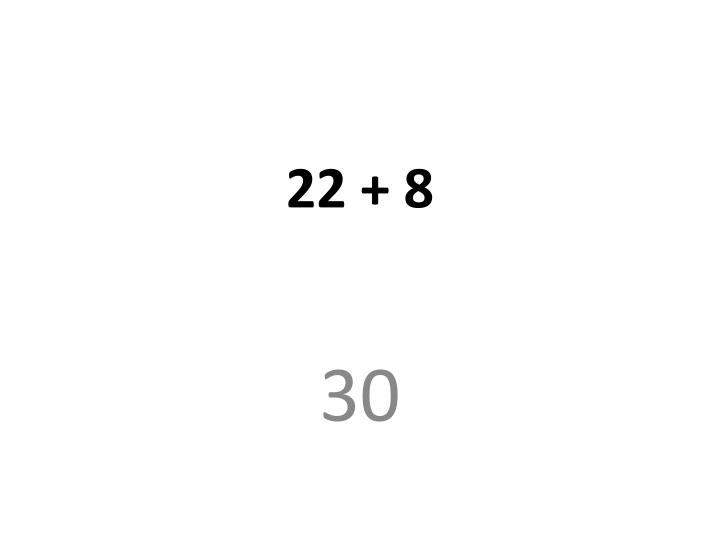 22 + 8