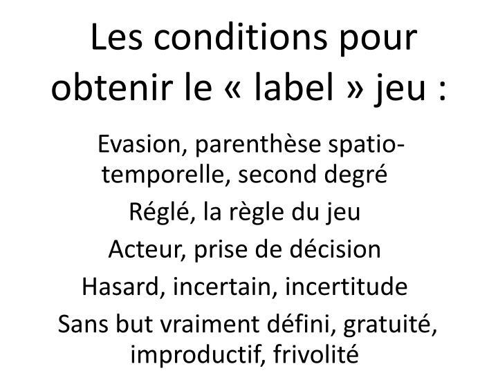 Les conditions pour obtenir le «label» jeu :