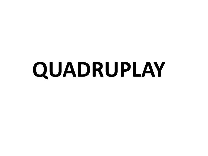 QUADRUPLAY